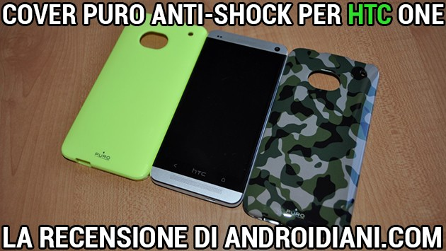 Cover Puro Anti-Shock per HTC One - La recensione di Androidiani.com