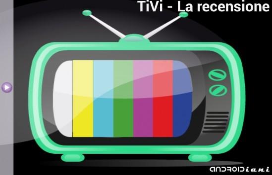 TiVi: la TV italiana diventa portatile - Recensione di Androidiani.com